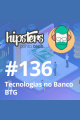 Tecnologias no Banco BTG – Hipsters #136
