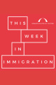 Episode 53: This Week in Immigration