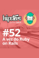 A vez do Ruby on Rails – Hipsters #52