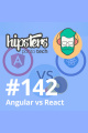 Angular vs React – Hipsters #142