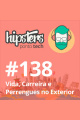 Vida, Carreira e Perrengues no Exterior – Hipsters #138