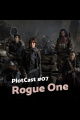 #07 PlotCast - Rogue One