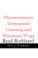 Episode 26 - Introduction to Microeconomics - 6 of 14 - Government Licensing and Minimum Wage - Murray N Rothbard
