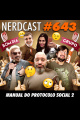 NerdCast 643 - Manual do protocolo social 2