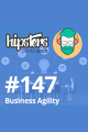 Business Agility – Hipsters #147