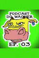 PodCast do Wagner - Ep. 03