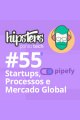 Startups, Processos e Mercado Global – Hipsters #55