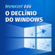 086 – O declínio do Windows