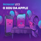 073 – O Xou da Apple