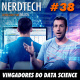 NerdTech 38 - Vingadores do Data Science
