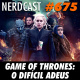 NerdCast 675 - Game of Thrones: O difícil adeus