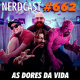NerdCast 662 - As dores da vida