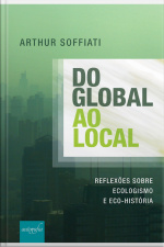 Do Global Ao Local: Reflexões Sobre Ecologismo E Eco-história