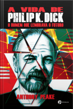A Vida De Philip K. Dick