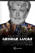 George Lucas: Skywalking – A Vida E A Obra Do Criador De Star Wars