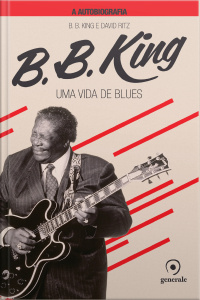 B.b. King : Uma Vida De Blues